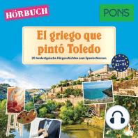 PONS Hörbuch Spanisch: El griego que pintó Toledo: 20 landestypische Kurzgeschichten zum Spanischlernen (B1/B2)