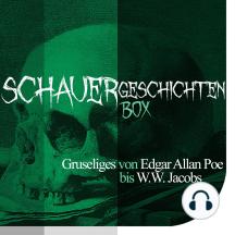 Die Schauergeschichten Box: Gruseliges von Edgar Allan Poe bis W. W. Jacobs