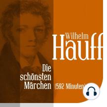 Die schönsten Märchen von Wilhelm Hauff: Vom Orient zum Wirtshaus im Spessart