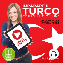 Imparare il Turco - Lettura Facile - Ascolto Facile - Testo a Fronte: Turco Corso Audio Num. 2 [Learn Turkish - Easy Reading - Easy Listening]
