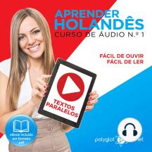 Aprender Holandês - Textos Paralelos - Fácil de ouvir - Fácil de ler CURSO DE ÁUDIO DE HOLANDÊS N.o 1 - Aprender Holandês - Aprenda com Áudio