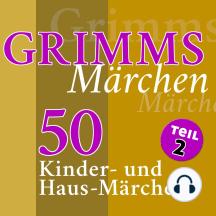 Grimms Märchen, Teil 2: 50 Kinder- und Haus-Märchen der Gebrüder Grimm (Teil 2 der 4-teiligen Gesamtausgabe)