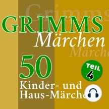Grimms Märchen, Teil 4: 50 Kinder- und Haus-Märchen der Gebrüder Grimm (Teil 4 der 4-teiligen Gesamtausgabe)