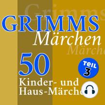 Grimms Märchen, Teil 3: 50 Kinder- und Haus-Märchen der Gebrüder Grimm (Teil 3 der 4-teiligen Gesamtausgabe)