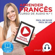 Aprender Francês - Textos Paralelos - Fácil de ouvir - Fácil de ler CURSO DE ÁUDIO DE FRANCÊS N.o 1 - Aprender Francês - Aprenda com Áudio