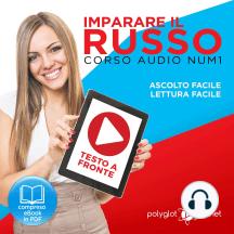 Imparare il Russo - Lettura Facile - Ascolto Facile - Testo a Fronte: Russo Corso Audio Num. 1 [Learn Russian - Parellel Text: Russian Audio Course Num. 1]