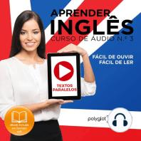 Aprender Inglês - Textos Paralelos - Fácil de ouvir - Fácil de ler CURSO DE ÁUDIO DE INGLÊS N.o 3 - Learn English - Easy Reader - Easy Listener
