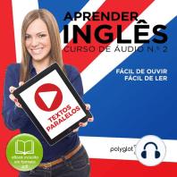 Aprender Inglês - Textos Paralelos - Fácil de ouvir - Fácil de ler CURSO DE ÁUDIO DE INGLÊS N.o 2 - Learn English - Easy Reader - Easy Listener
