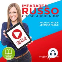 Imparare il Russo - Lettura Facile - Ascolto Facile - Testo a Fronte: Russo Corso Audio Num. 2 [Learn Russian - Parellel Text: Russian Audio Course Num. 2]