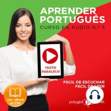 Aprender Portugués - Texto Paralelo - Fácil de Leer - Fácil de Escuchar: Curso en Audio, No. 3 [Learn Portugese - Parallel Text - Easy Reader - Easy Audio - Audio Course No. 3]: Lectura Fácil en Portugués