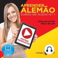 Aprender Alemão - Textos Paralelos - Fácil de ouvir - Fácil de ler CURSO DE ÁUDIO DE ALEMÃO N.o 1 - Aprender Alemão - Aprenda com Áudio