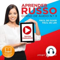 Aprender Russo - Textos Paralelos - Fácil de ouvir - Fácil de ler CURSO DE ÁUDIO DE RUSSO N.o 3 - Aprender Russo - Aprenda com Áudio