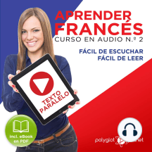 Aprender Francés - Texto Paralelo Curso en Audio, No. 2 - Fácil de Leer - Fácil de Escuchar [Learn French - Parallel Text Audio Course No. 2]