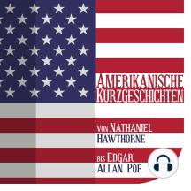 Amerikanische Kurzgeschichten: Von Nathaniel Hawthorne bis Edgar Allan Poe