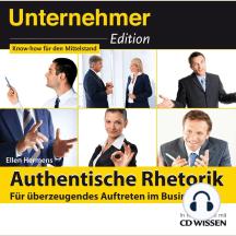 CD WISSEN - Unternehmeredition - Authentische Rhetorik.: Für überzeugendes Auftreten im Business