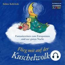 CD WISSEN Junior - Flieg mit auf der Kuschelwolke: Fantasiereisen zum Entspannen und zur guten Nacht