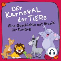 Der Karneval der Tiere: Ein musikalisches Märchen für Kinder