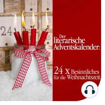 Der literarische Adventskalender: 24 x Besinnliches für die Weihnachtszeit