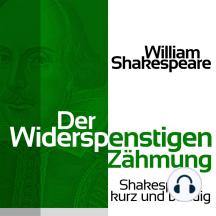 Der Widerspenstigen Zähmung: Shakespeare kurz und bündig