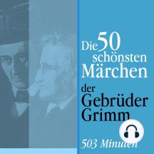 Die 50 schönsten Märchen der Gebrüder Grimm: Die große Märchenbox
