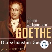 Johann Wolfgang von Goethe: Die schönsten Gedichte