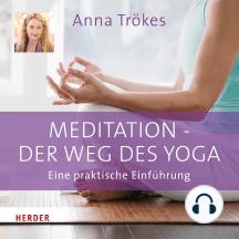 Meditation - der Weg des Yoga: Eine praktische Einführung