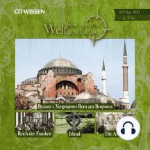 Reise durch die Weltgeschichte, 600 bis 800 n. Chr.: Byzanz, Vergessenes Rom am Bosporus; Reich der Franken; Irland; Die Araber