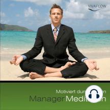 Manager Meditation - Motiviert durchstarten: Motivation, Erfolg, Tatkraft, positives Denken, mentale Stärke