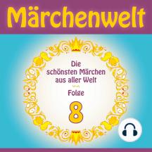 Märchenwelt 8: Weltmärchen aus Frankreich, Deutschland, Amerika, Irland, Dänemark, Japan und Indien!
