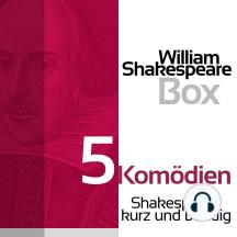 William Shakespeare: 5 Komödien: Shakespeare kurz und bündig