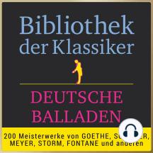 Bibliothek der Klassiker: Deutsche Balladen: 200 Meisterwerke von Goethe, Schiller, Meyer, Storm,  Fontane  und anderen.