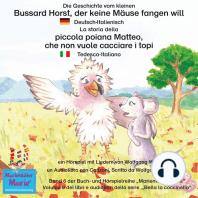 Die Geschichte vom kleinen Bussard Horst, der keine Mäuse fangen will. Deutsch-Italienisch / La storia della poiana Matteo che non vuole cacciare i topi. Tedesco-Italiano.