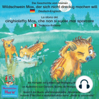 Die Geschichte vom kleinen Wildschwein Max, der sich nicht dreckig machen will. Deutsch-Italienisch / La storia del cinghialetto Max, che non si vuole mai sporcare. Tedesco-Italiano.