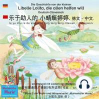 Die Geschichte von der kleinen Libelle Lolita, die allen helfen will. Deutsch-Chinesisch. / ????? ?????. ?? - ??. le yu zhu re de xiao qing ting teng teng. Dewen - zhongwen.