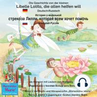 Die Geschichte von der kleinen Libelle Lolita, die allen helfen will. Deutsch-Russisch / ??????? ? ????????? ???????? ????? ??????? ???? ????? ??????. ????????-??????.
