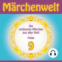 Märchenwelt 9: Weltmärchen aus der Türkei, Deutschland, Italien, China, Dänemark, Frankreich und Indien!