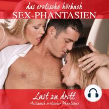 Sex-Phantasien: Lust zu dritt: Austausch erotischer Phantasien