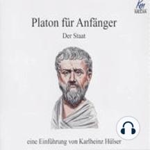 Platon für Anfänger - Der Staat: Eine Einführung von Karlheinz Hülser