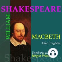 William Shakespeare: Macbeth. Eine Tragödie: Ungekürzte Fassung