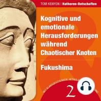 Kognitive und emotionale Herausforderungen während Chaotischer Knoten & Fukushima
