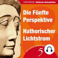 Die Fünfte Perspektive & Hathorischer Lichtstrom
