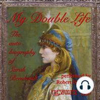My Double Life: The autobiography of Sarah Bernhardt