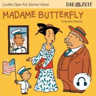 """Madame Butterfly - Die ZEIT-Edition """"Große Oper für kleine Hörer"""" (Ungekürzt)"""