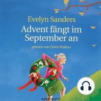 Advent fängt im September an (gekürzte Fassung)