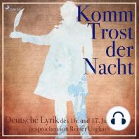 Komm Trost der Nacht - Deutsche Lyric des 16. und 17. Jahrhunderts (Ungekürzt)