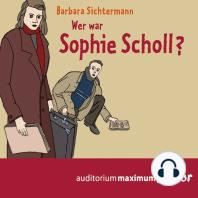 Wer war Sophie Scholl? (Ungekürzt)