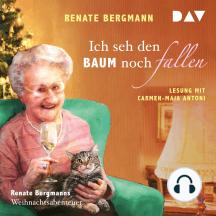 Ich seh den Baum noch fallen - Renate Bergmanns Weihnachtsabenteuer (Gekürzt)