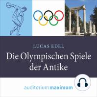 Die olympischen Spiele der Antike (Ungekürzt)