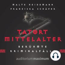 Tatort Mittelalter (Ungekürzt)