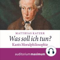 Was soll ich tun? - Kants Moralphilosophie (Ungekürzt)